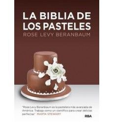 La Biblia de los pasteles - Rose Levy Berenbaum